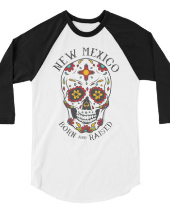 New Mexico Born and Raised Sugar Skull 3/4 Sleeve Unisex T-Shirt